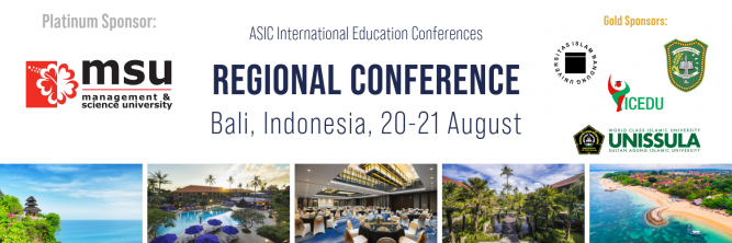 ASIC International Education Conferences. Regional Conference Bali, Indonesia. 20-21 August. Platinum Sponsor: MSU - Management and Science University. Gold Sponsors: UNISBA, UNISSULA, Universitas Islam Riau, and ICEDU2020